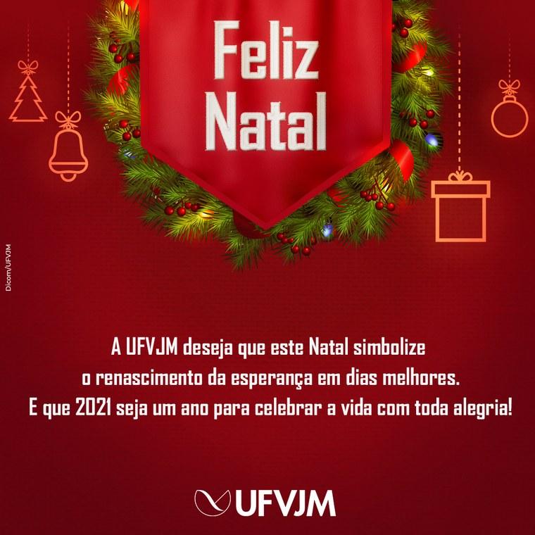 A UFVJM deseja que este Natal simbolize o renascimento da esperança em dias melhores. E que 2021 seja um ano para celebrar a vida com toda alegria!